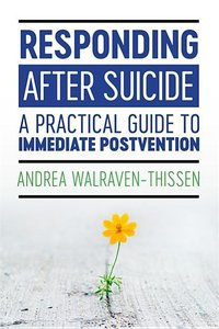 Responding After Suicide: A Practical Guide to Immediate Postven