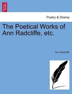 The Poetical Works of Ann Radcliffe, etc.