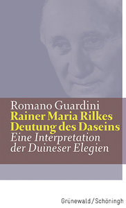 Rainer Maria Rilkes Deutung des Daseins