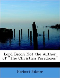 "Lord Bacon Not the Author of ""The Christian Paradoxes"""