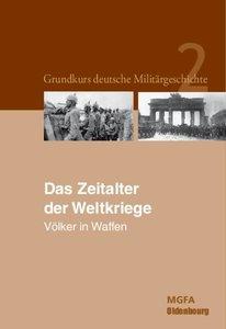 Grundkurs deutsche Militärgeschichte 2. Das Zeitalter der Weltkr