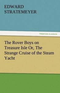 The Rover Boys on Treasure Isle Or, The Strange Cruise of the St