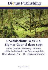 Urwaldschutz. Was u.a. Sigmar Gabriel dazu sagt