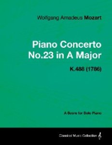 Piano Concerto No.23 in A Major - A Score for Solo Piano K.488 (
