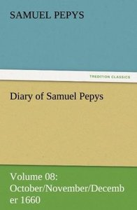 Diary of Samuel Pepys - Volume 08: October/November/December 166