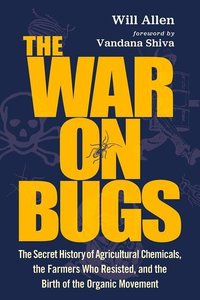 The War on Bugs: The Secret History of Agricultural Chemicals, t