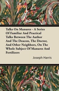 Talks on Manures - A Series of Familiar and Practical Talks Betw