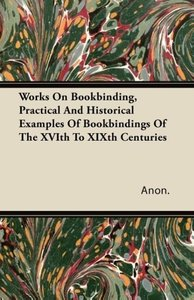 Works on Bookbinding, Practical and Historical Examples of Bookb