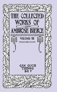The Collected Works of Ambrose Bierce, Volume III