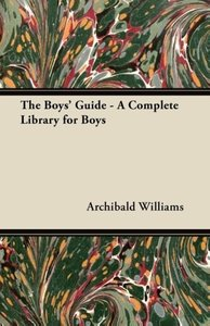 The Boys' Guide - A Complete Library for Boys