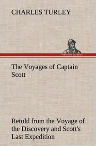 The Voyages of Captain Scott : Retold from the Voyage of the Dis