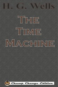 The Time Machine (Chump Change Edition)