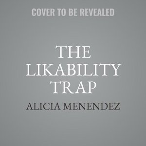 The Likability Trap: How to Break Free and Own Your Worth