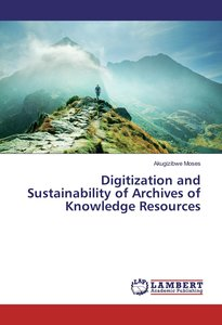 Digitization and Sustainability of Archives of Knowledge Resourc