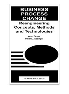 Business Process Change: Reengineering Concepts, Methods and Tec