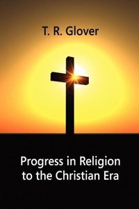 Progress in Religion to the Christian Era