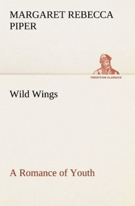 Wild Wings A Romance of Youth