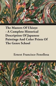The Masters Of Ukioye - A Complete Historical Description Of Jap