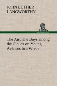 The Airplane Boys among the Clouds or, Young Aviators in a Wreck