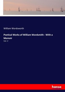 Poetical Works of William Wordsmith - With a Memoir