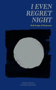 I Even Regret Night: Holi Songs of Demerara