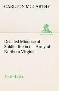 Detailed Minutiae of Soldier life in the Army of Northern Virgin