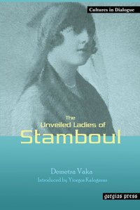 The Unveiled Ladies of Istanbul (Stamboul) New Introduction by Y