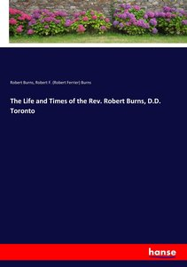 The Life and Times of the Rev. Robert Burns, D.D. Toronto