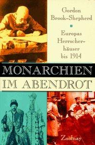Monarchien im Abendrot. Europas Herrscherhäuser bis 1914