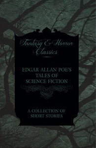 Edgar Allan Poe's Tales of Science Fiction - A Collection of Sho