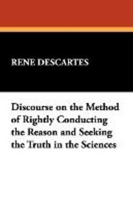 Discourse on the Method of Rightly Conducting the Reason and See
