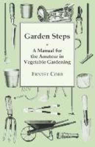 Garden Steps; A Manual For The Amateur In Vegetable Gardening