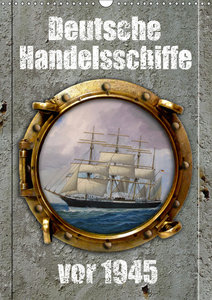 Deutsche Handelsschiffe vor 1945 (Wandkalender 2019 DIN A3 hoch)