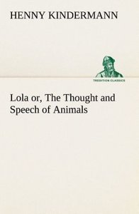 Lola or, The Thought and Speech of Animals
