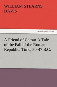 A Friend of Caesar A Tale of the Fall of the Roman Republic. Tim