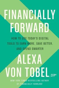 Financially Forward: How to Use Today\'s Digital Tools to Earn M