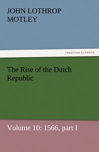 The Rise of the Dutch Republic - Volume 10: 1566, part I