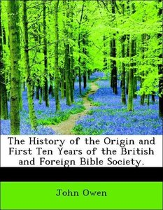 The History of the Origin and First Ten Years of the British and