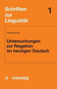 Untersuchungen zur Negation im heutigen Deutsch
