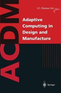 Adaptive Computing in Design and Manufacture