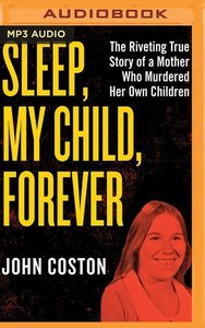 Sleep, My Child, Forever: The Riveting True Story of a Mother Wh