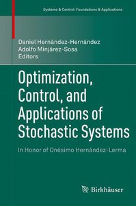 Optimization, Control, and Applications of Stochastic Systems