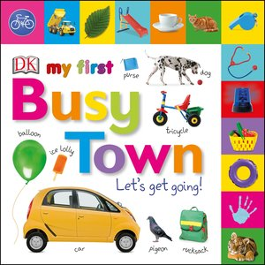 My First Busy Town: Let\'s Get Going