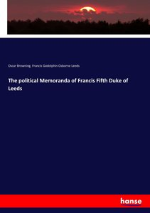 The political Memoranda of Francis Fifth Duke of Leeds