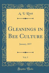 Gleanings in Bee Culture, Vol. 5