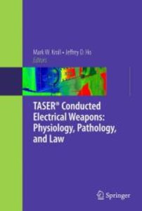 TASER® Conducted Electrical Weapons: Physiology, Pathology, and