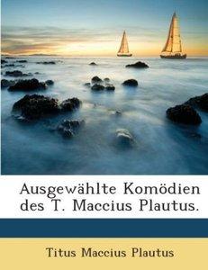 Ausgewählte Komödien Des T. Maccius Plautus: Bdchn. Miles Glorio