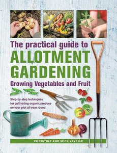 Practical Guide to Allotment Gardening: Growing Vegetables and F