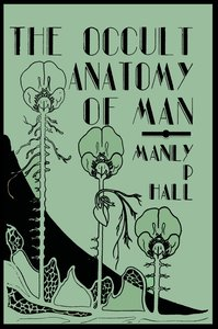 The Occult Anatomy of Man; To Which Is Added A Treatise On Occul