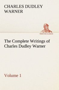 The Complete Writings of Charles Dudley Warner - Volume 1